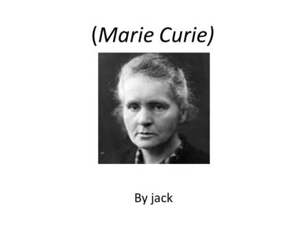 (Marie Curie) By jack. Personal Profile D.O.B: 7 th of November 18 D.O.D: 4 July 1934 (aged 66) Full Name: Maria Salomea Skłodowska.