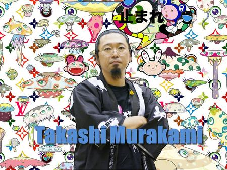 Takashi Murakami. Background Born in Tokyo, Japan in 1962 Grew up in a rapidly growing economy heavy importing of American pop culture. Otaku is a subculture.