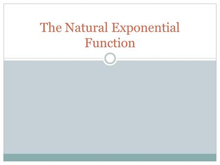The Natural Exponential Function. Definition The inverse function of the natural logarithmic function f(x) = ln x is called the natural exponential function.