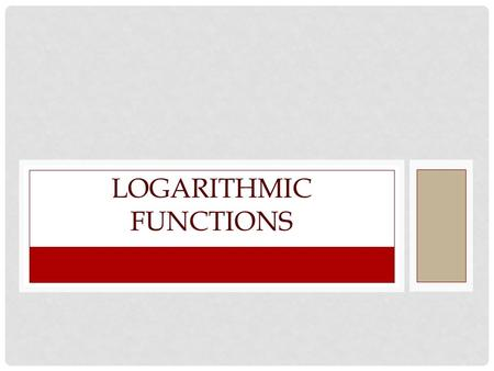 LOGARITHMIC FUNCTIONS. LOG FUNCTIONS Exact Values Find the exact value of log 3 81 log 3 81 = x 3 x = 81 3 x = 3 4 x = 4 1.Set the equation equal to.