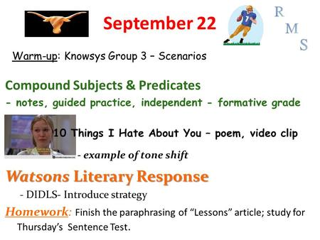 September 22 Compound Subjects & Predicates - notes, guided practice, independent - formative grade 10 Things I Hate About You – poem, video clip - example.
