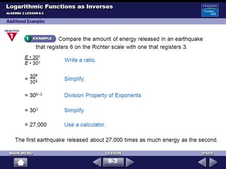 Compare the amount of energy released in an earthquake that registers 6 on the Richter scale with one that registers 3. = 30 6–3 Division Property of Exponents.