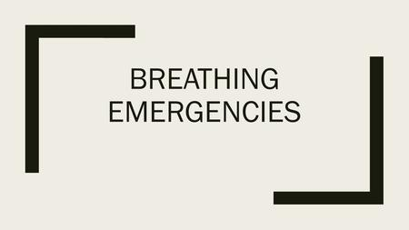 BREATHING EMERGENCIES. Respiratory Distress & Respiratory Arrest ■Types of breathing emergencies ■Respiratory distress is a condition in which breathing.