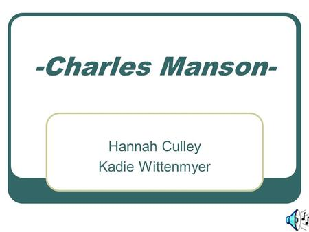 -Charles Manson- Hannah Culley Kadie Wittenmyer. Who Is Charles Manson? Born Charles Milles Maddox Born In Cincinnati, Ohio Led the Manson Family.