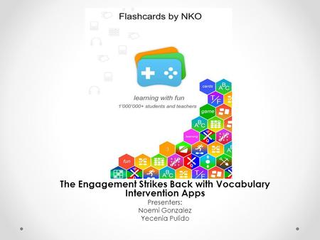 The Engagement Strikes Back with Vocabulary Intervention Apps Presenters: Noemi Gonzalez Yecenia Pulido.