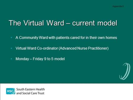 The Virtual Ward – current model A Community Ward with patients cared for in their own homes Virtual Ward Co-ordinator (Advanced Nurse Practitioner) Monday.
