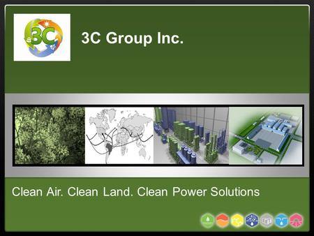 Services Clean Air. Clean Land. Clean Power Solutions 3C Group Inc.