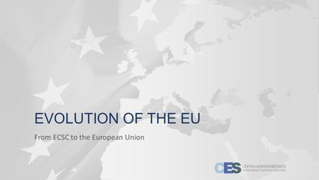 EVOLUTION OF THE EU From ECSC to the European Union.