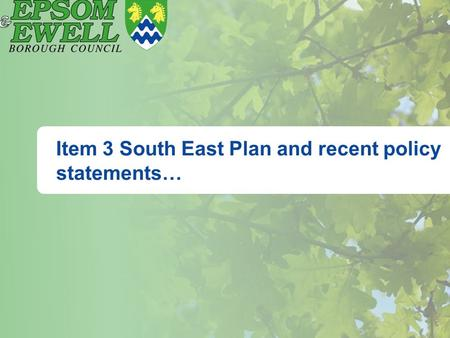 Item 3 South East Plan and recent policy statements…