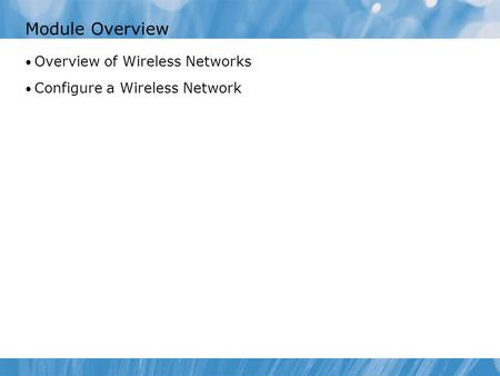 Module Overview Overview of Wireless Networks Configure a Wireless Network.