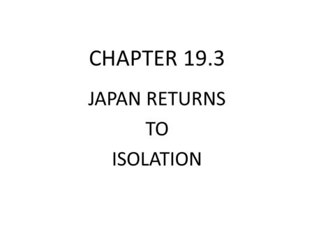 CHAPTER 19.3 JAPAN RETURNS TO ISOLATION. New Feudalism Under Strong Leaders  ts_main&playnext=1&list=PL0234D5124621BA06.