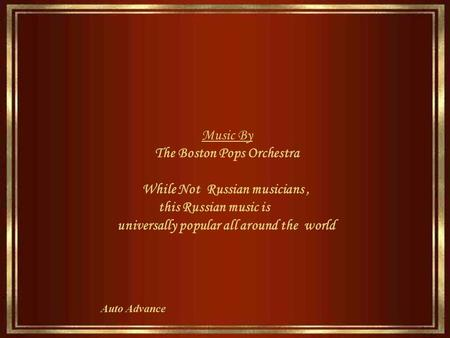 Auto Advance Music By The Boston Pops Orchestra While Not Russian musicians, this Russian music is universally popular all around the world.