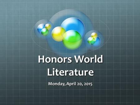 Honors World Literature Monday, April 20, 2015. Do Now ACT PASSAGE 20 questions 16 minutes In groups create an answer key (10 minutes) CW: 20 points!