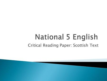 Critical Reading Paper: Scottish Text. This paper makes up one half of the Critical Reading Paper in the exam. (The other is UAE) In the Scottish Text.