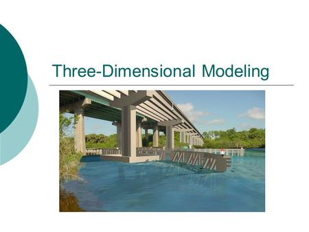 Three-Dimensional Modeling. Types of Models  Wireframe  Surface  Primitive  Solids.