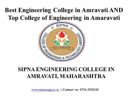 Www.sipnaengg.ac.inwww.sipnaengg.ac.in | Contact us: 0721-2522342 Best Engineering College in Amravati AND Top College of Engineering in Amaravati SIPNA.