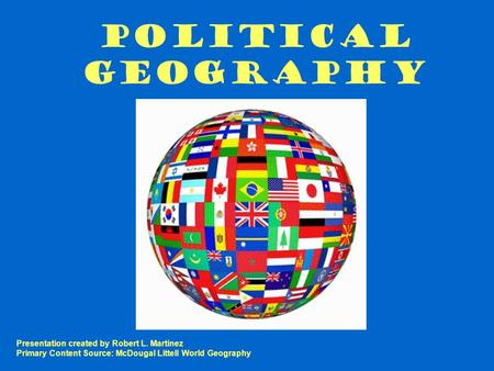 Political Geography Presentation created by Robert L. Martinez