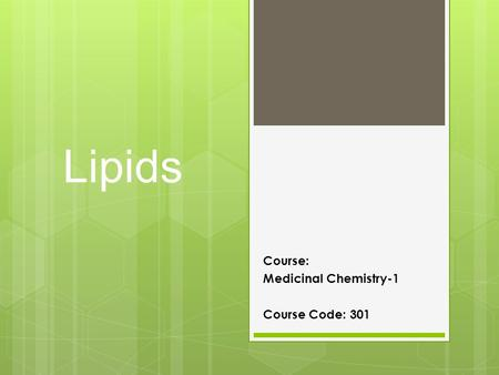 Lipids Course: Medicinal Chemistry-1 Course Code: 301.