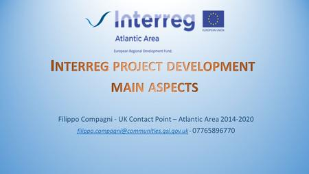 Filippo Compagni - UK Contact Point – Atlantic Area 2014-2020 - 07765896770.