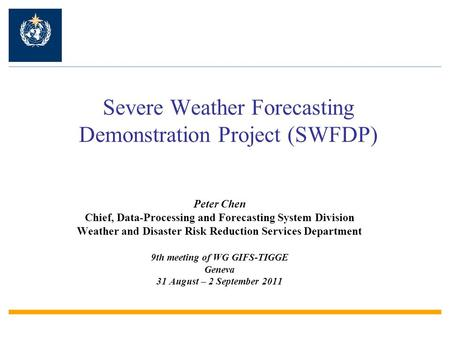 Severe Weather Forecasting Demonstration Project (SWFDP) Peter Chen Chief, Data-Processing and Forecasting System Division Weather and Disaster Risk Reduction.