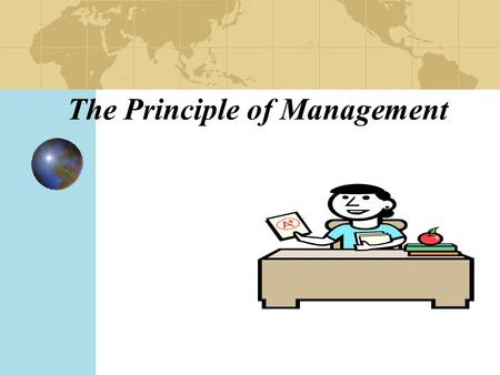 The Principle of Management. Chapter 1 Manager and Management What's the organization Who are managers? What is management? What do managers do? What.
