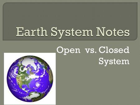 Open vs. Closed System.  Open System – a system in which both energy and matter are exchanged with the Surroundings Example: Human Body- Take in food.