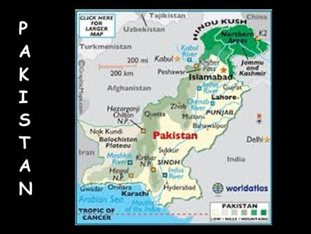PAKISTANPAKISTAN. Geography Land: 307,374 sq. miles –Karakoram Mountain Range is the 2 nd largest –Hindu Kush is in North Pakistan –Water: Indus River.