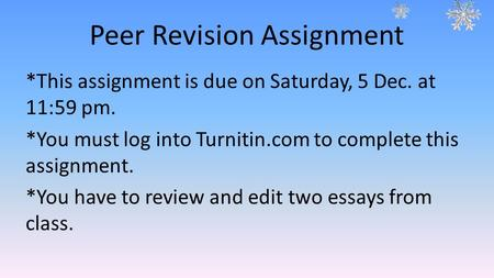 Peer Revision Assignment *This assignment is due on Saturday, 5 Dec. at 11:59 pm. *You must log into Turnitin.com to complete this assignment. *You have.