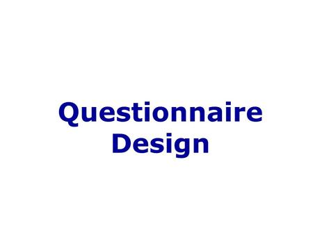 "Questionnaire Design. What is Questionnaire ? ""A questionnaire is a set of questions to be asked from respondents in an interview, with appropriate instructions."