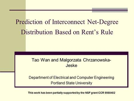 Prediction of Interconnect Net-Degree Distribution Based on Rent's Rule Tao Wan and Malgorzata Chrzanowska- Jeske Department of Electrical and Computer.