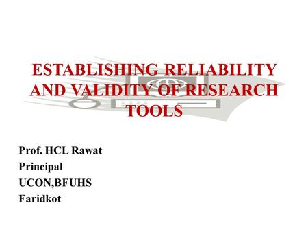ESTABLISHING RELIABILITY AND VALIDITY OF RESEARCH TOOLS Prof. HCL Rawat Principal UCON,BFUHS Faridkot.
