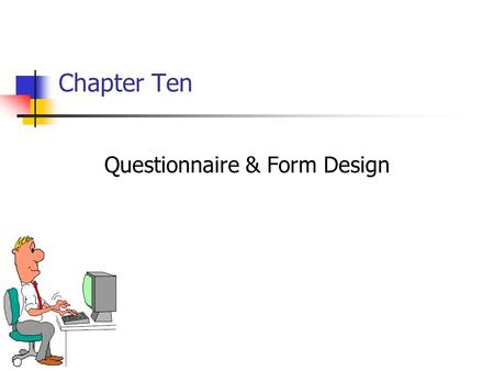 Chapter Ten Questionnaire & Form Design. 10-2 Chapter Outline 1) Overview 2) Questionnaire & Observation Forms i.Questionnaire Definition ii.Objectives.