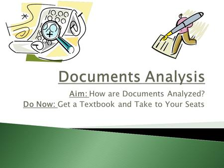 Aim: How are Documents Analyzed? Do Now: Get a Textbook and Take to Your Seats.