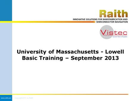 Copyright 2013 by Raith University of Massachusetts - Lowell Basic Training – September 2013.