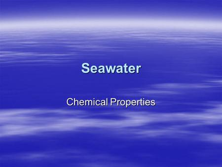 Seawater Chemical Properties. 2 / 33 Phases of Substances.