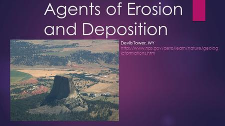 Agents of Erosion and Deposition Devils Tower, WY  icformations.htm.