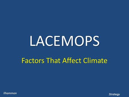 LACEMOPS Factors That Affect Climate llhammon Strategy.