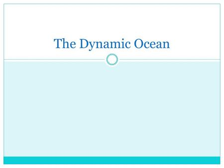 The Dynamic Ocean. Currents Ocean current is the mass of ocean water that flows from one place to another. Surface currents are movements of water that.