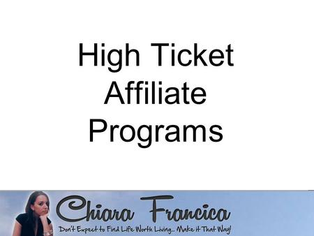 High Ticket Affiliate Programs. Hi, this is Chiara…