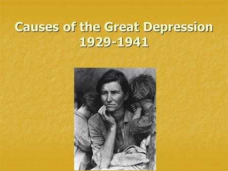 Causes of the Great Depression 1929-1941. Causes of the Depression 1. During WWI, Farmers purchased more land and machinery, but after the war... Farmers.