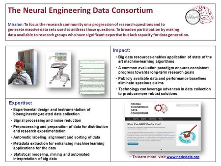 The Neural Engineering Data Consortium Mission: To focus the research community on a progression of research questions and to generate massive data sets.