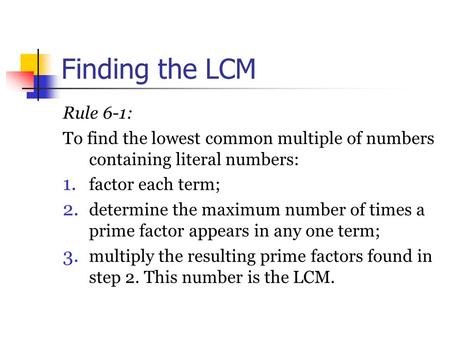 Finding the LCM Rule 6 ‑ 1: To find the lowest common multiple of numbers containing literal numbers: 1. factor each term; 2. determine the maximum number.
