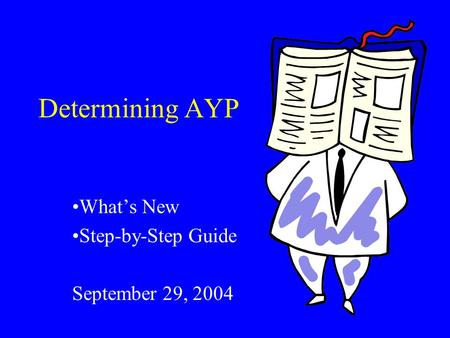 Determining AYP What's New Step-by-Step Guide September 29, 2004.