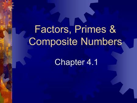 Factors, Primes & Composite Numbers Chapter 4.1. Definition  Product – An answer to a multiplication problem. 7 x 8 = 56 Product.