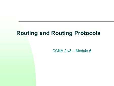 Routing and Routing Protocols CCNA 2 v3 – Module 6.