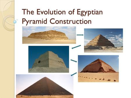 The Evolution of Egyptian Pyramid Construction