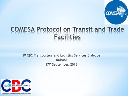 1 st CBC Transporters and Logistics Services Dialogue Nairobi 17 th September, 2015.