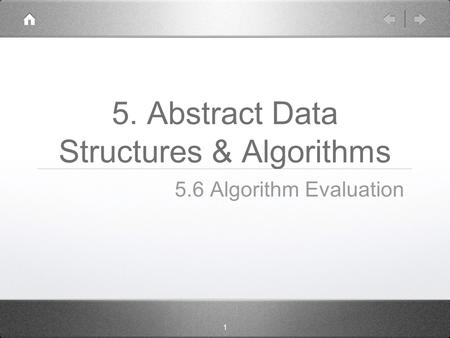 1 5. Abstract Data Structures & Algorithms 5.6 Algorithm Evaluation.