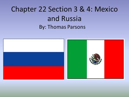 Chapter 22 Section 3 & 4: Mexico and Russia By: Thomas Parsons.