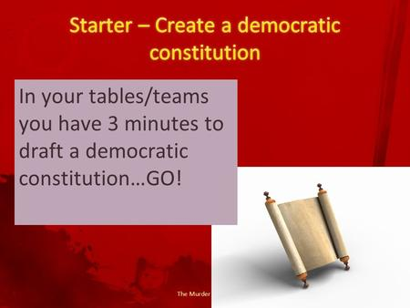 The Murder of Kirov In your tables/teams you have 3 minutes to draft a democratic constitution…GO!